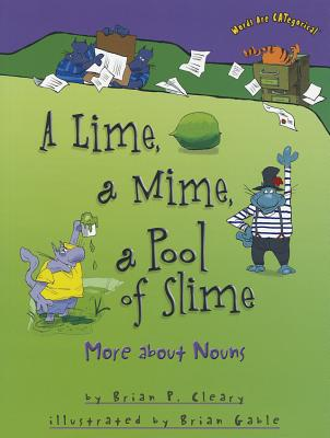 A Lime, a Mime, a Pool of Slime By Cleary, Brian P./ Gable, Brian (ILT)